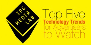 IPGMEDIALAB_Top-Five-Technology-Trends-for-Advertisers-to-Watch