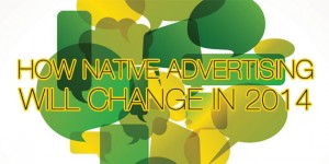 How-Native-Advertising-Will-Change-in-2014